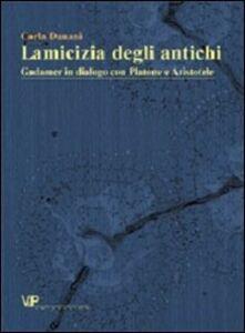 Libro L' amicizia degli antichi. Gadamer in dialogo con Platone e Aristotele Carla Danani