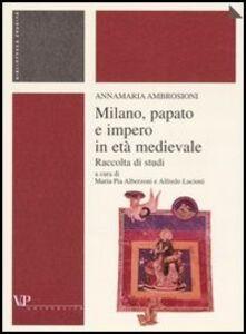 Libro Milano, papato e impero in età medievale. Raccolta di studi Annamaria Ambrosioni