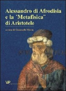Foto Cover di Alessandro di Afrodisia e la «Metafisica» di Aristotele, Libro di  edito da Vita e Pensiero