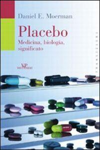 Libro Placebo. Medicina, biologia, significato Daniel E. Moerman