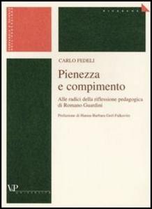 Libro Pienezza e compimento. Alle radici della riflessione pedagogica di Romano Guardini Carlo Fedeli