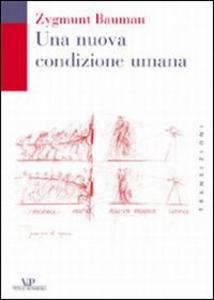 Libro Una nuova condizione umana Zygmunt Bauman