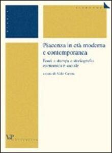 Libro Piacenza in età moderna e contemporanea. Fonti a stampa e storiografia economica e sociale