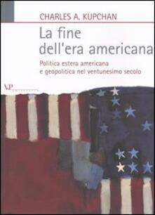 Rallydeicolliscaligeri.it La fine dell'era americana. Politica estera americana e geopolitica nel ventunesimo secolo Image