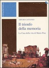 Il trionfo della memoria. La casa della vita di Mario Praz