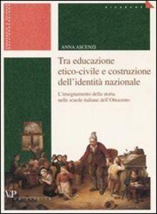 Tra educazione etico-civile e costruzione dell'identità nazionale. L'insegnamento della storia nelle scuole italiane dell'Ottocento