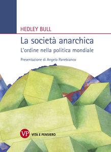 Libro La società anarchica. L'ordine nella politica mondiale Hedley Bull