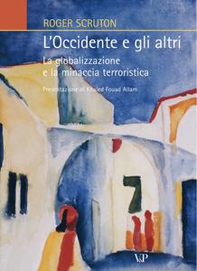 Libro L' Occidente e gli altri. La globalizzazione e la minaccia terroristica Roger Scruton