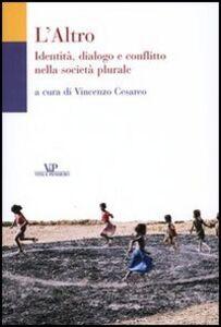 Libro L' Altro. Identità, dialogo e conflitto nella società plurale