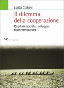 Libro Il dilemma della cooperazione. Capitale sociale, sviluppo, frammentazione Luigi Curini
