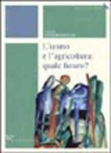 Foto Cover di L' uomo e l'agricoltura: quale futuro?, Libro di  edito da Vita e Pensiero