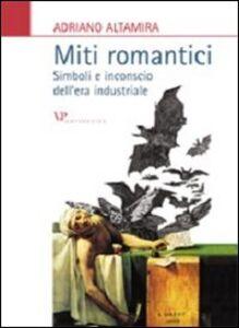 Foto Cover di Miti romantici. Simboli e inconscio dell'era industriale, Libro di Adriano Altamira, edito da Vita e Pensiero
