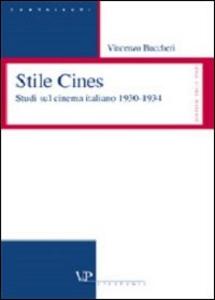 Libro Stile Cines. Studi sul cinema italiano 1930-1934 Vincenzo Buccheri
