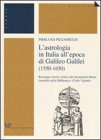 L' astrologia in Italia all'epoca di Galileo Galilei (1550-1650). Rassegna storico-critica dei documenti librari custoditi nella Biblioteca «Carlo Viganò»
