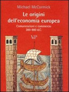 Libro Le origini dell'economia europea. Comunicazione e commerci (300-900 d.C.) Michael MacCormick