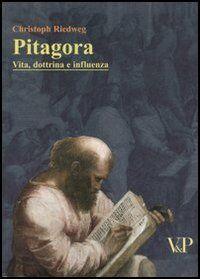 Pitagora. Vita, dottrina e influenza