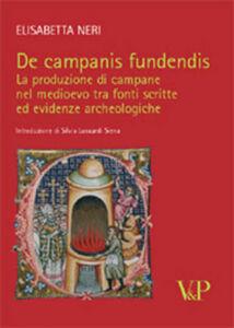 De campanis fundendis. La produzione di campane nel Medioevo tra fonti scritte ed evidenze archeologiche
