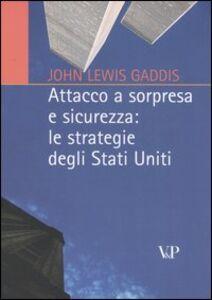 Libro Attacco a sorpresa e sicurezza: le strategie degli Stati Uniti John L. Gaddis