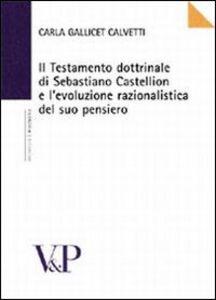 Il testamento dottrinale di Sebastiano Castellion e l'evoluzione razionalistica del suo pensiero