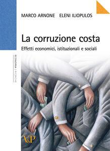 Libro La corruzione costa. Effetti economici, istituzionali e sociali Marco Arnone , Eleni Iliopulos