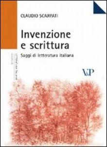 Libro Invenzione e scrittura. Saggi di letteratura italiana Claudio Scarpati