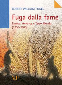Fuga dalla fame. Europa, America e Terzo Mondo (1700-2100)