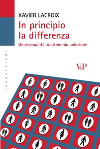 Libro In principio la differenza. Omosessualità, matrimonio, adozione Xavier Lacroix