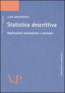 Libro Statistica descrittiva. Applicazioni economiche e aziendali Luigi Santamaria
