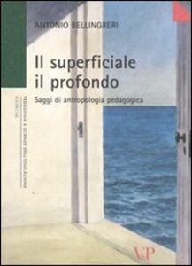 Foto Cover di Il superficiale il profondo. Saggi di antropologia pedagogica, Libro di Antonio Bellingreri, edito da Vita e Pensiero