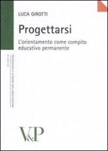 Foto Cover di Progettarsi. L'orientamento come compito educativo permanente, Libro di Luca Girotti, edito da Vita e Pensiero