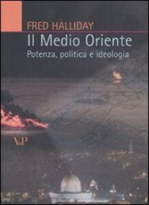 Libro Il Medio Oriente. Potenza, politica e ideologia Fred Halliday