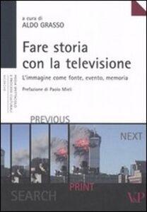 Foto Cover di Fare storia con la televisione. L'immagine come fonte, evento, memoria, Libro di  edito da Vita e Pensiero