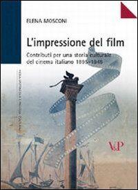 L' impressione del film. Contributi per una storia culturale del cinema italiano (1895-1945)