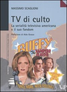 Libro Tv di culto. La serialità televisiva americana e il suo fandom Massimo Scaglioni