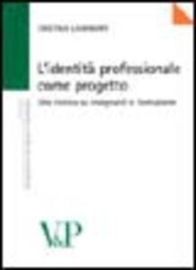 L' identità professionale come progetto. Una ricerca su insegnanti e formazione