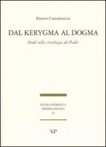 Foto Cover di Dal Kerygma al dogma. Studi sulla cristologia dei Padri, Libro di Raniero Cantalamessa, edito da Vita e Pensiero