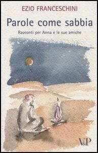 Libro Parole come sabbia. Racconti per Anna e le sue amiche Ezio Franceschini