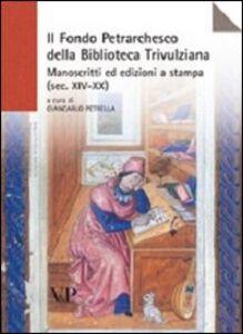 Libro Il Fondo petrarchesco della Biblioteca Trivulziana. Manoscritti ed edizioni a stampa (secc. XIV-XX)