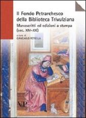 Il Fondo petrarchesco della Biblioteca Trivulziana. Manoscritti ed edizioni a stampa (secc. XIV-XX)