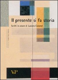 Image of Il presente si fa storia. Scritti di storia dell'arte in onore di Luciano Caramel