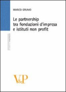 Libro Le Partnership tra fondazioni d'impresa e istituti non profit Marco Grumo