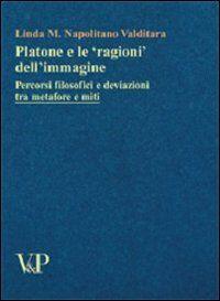 Platone e le «ragioni» dell'immagine. Percorsi filosofici e deviazioni tra metafore e miti
