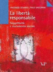 Libro La libertà responsabile. Soggettività e mutamento sociale Vincenzo Cesareo , Italo Vaccarini