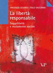 La libertà responsabile. Soggettività e mutamento sociale