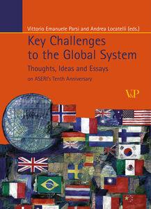 Foto Cover di Key Challenges to the Global System. Thoughts, ideas and essays on ASERI's tenth anniversary, Libro di  edito da Vita e Pensiero