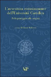 Libro L' avventura entusiasmante dell'Università Cattolica. Pellegrinaggio alle origini