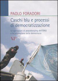 Caschi blu e processi di democratizzazione. Le operazioni di peacekeeping dell'ONU e la promozione della democrazia