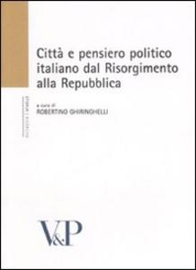 Libro Città e pensiero politico italiano dal Risorgmento alla Repubblica. Atti del Convegno (Milano, 16-18 febbraio 2006)