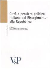 Città e pensiero politico italiano dal Risorgmento alla Repubblica. Atti del Convegno (Milano, 16-18 febbraio 2006)