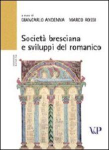 Libro Società bresciana e sviluppi del romanico (XI-XIII secolo). Atti del Convegno (Brescia, 9-10 maggio 2002)